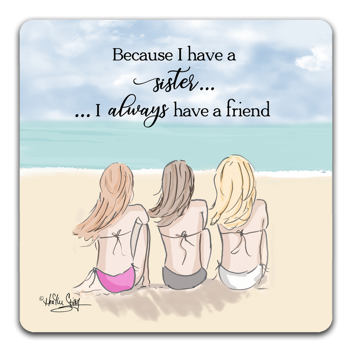 """Because I Have a Sister"" Drink Coaster by Heather Stillufsen"