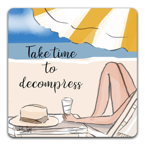 """Take Time to Decompress"" Drink Coaster by Heather Stillufsen"