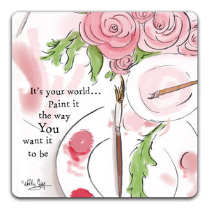 RH1-140-It's-your-world-paint-it-the-way-you-want-it-to-be-Tabletop-Coaster-by-CJ-Bella-Co-and-Rose-Hill-Design-Studio