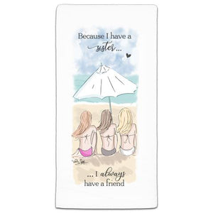 """Because I Have A Sister"" Flour Sack Towel by Heather Stillufsen"