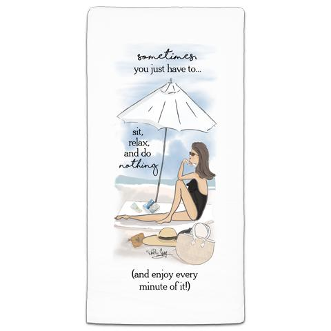 """Sometimes, You Just have"" Flour Sack Towel by Heather Stillufsen"