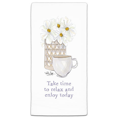 """Take Time to Relax and Enjoy Today"" Flour Sack Towel by Heather Stillufsen"