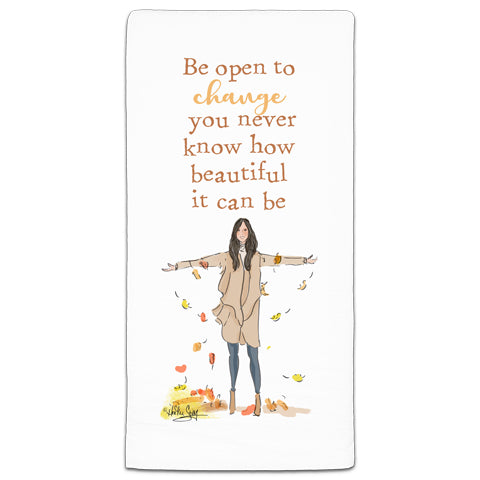 """Be Open to Change"" Flour Sack Towel by Heather Stillufsen"