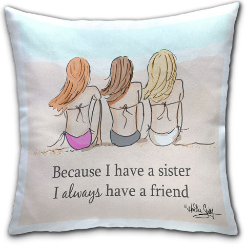 """Because I Have a Sister"" Pillow by Heather Stillufsen"