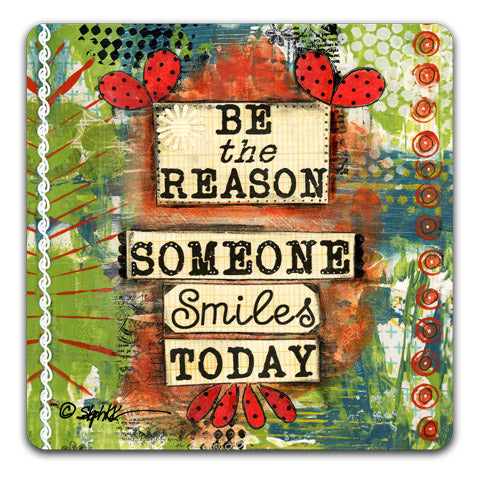 """Be The Reason"" Drink Coaster by Stephanie Kornman"