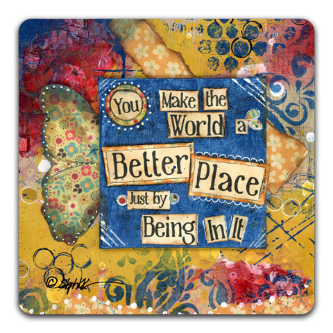 """You Make The World"" Drink Coaster by Stephanie Kornman"