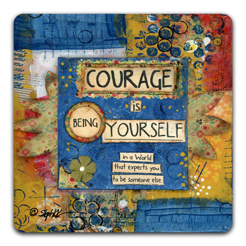 """Courage Is Being"" Drink Coaster by Stephanie Kornman"