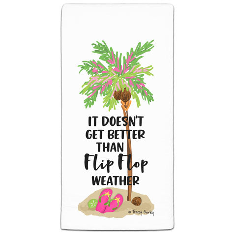 """It Doesn't Get Better"" Flour Sack Towel by Tracey Gurley"