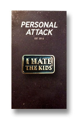 Personal Attack - I hate the kids, Pin