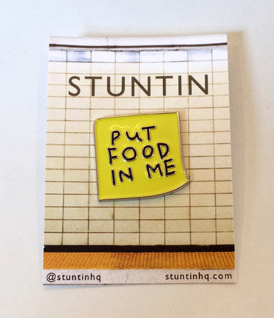Stuntin 'Put Food In Me' Pin