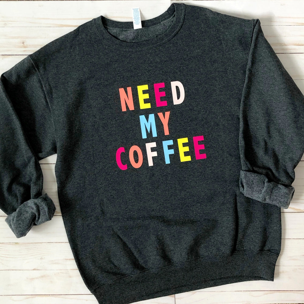 Need My Coffee Graphic Sweatshirt - Mel & Mae