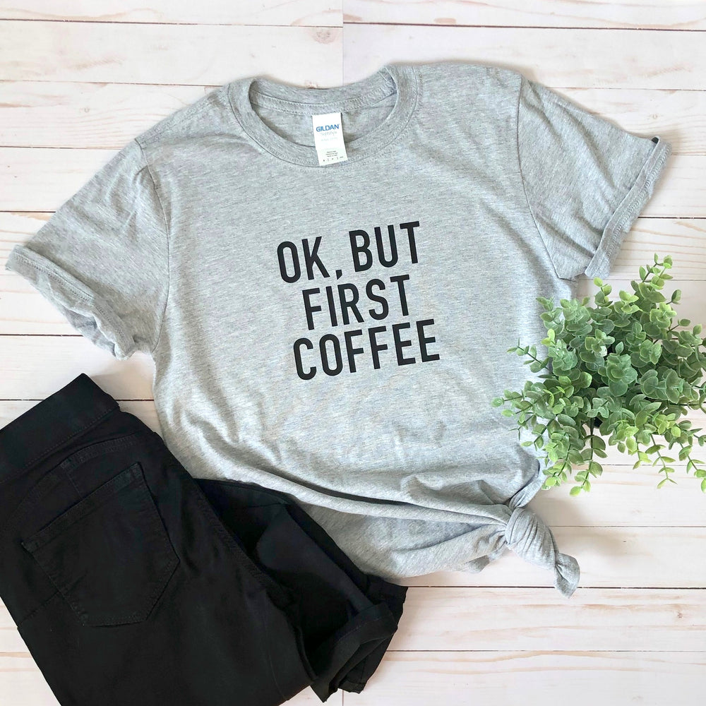 Ok, But First Coffee Graphic Tee