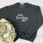 I'm So Freaking Cold Graphic Sweatshirt - Mel & Mae
