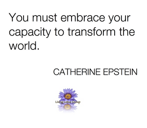 You must embrace your capacity to transform the world