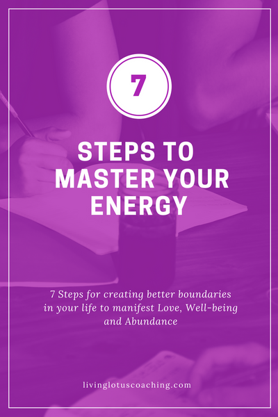 How to Master Your Energy: 7 Steps For Creating Better Boundaries in Your Life, to Manifest Love, Well-Being, and Abundance.