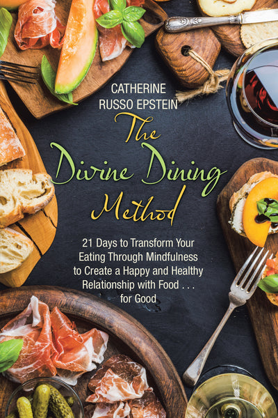 3 Easy Steps for Mindful Eating~  The Divine Dining Method