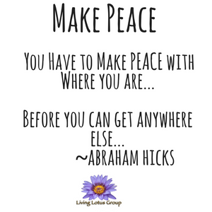 Make PEACE with where you are
