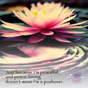 Just because I'm peaceful…