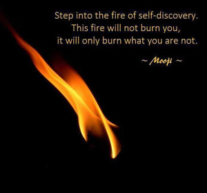Step into the Fire of Self-Discovery...Mooji Quote