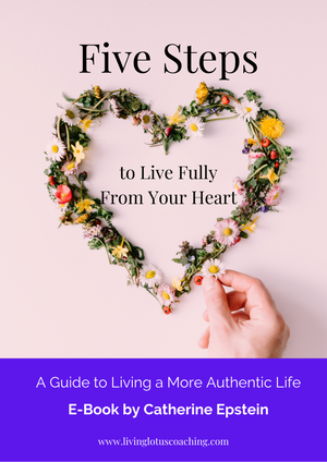 5 Steps To Live More Fully From Your Heart: E-Book by Catherine Epstein