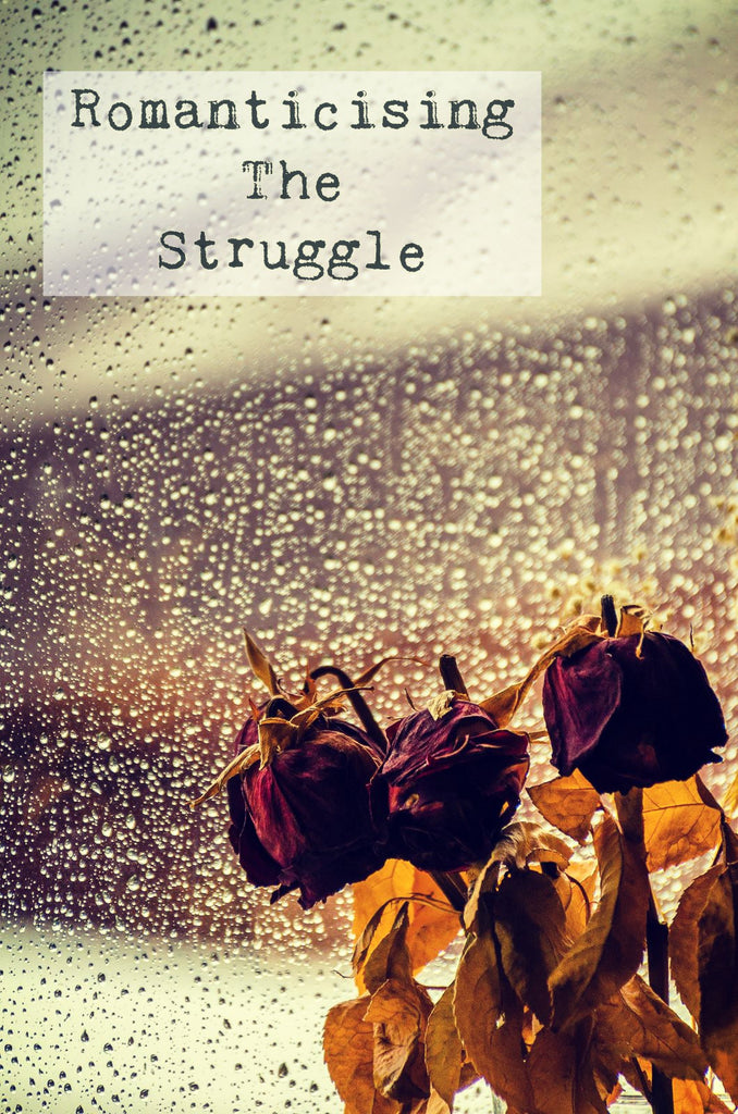 Romanticising The Struggle