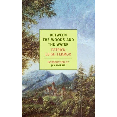 Book - Between The Woods And The Water by Patrick Leigh Fermor