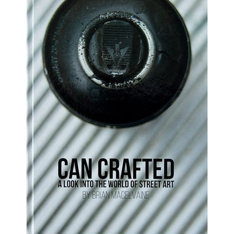 Book - Can Crafted, A Look Into The World Of Street Art By Brain MacElvaine