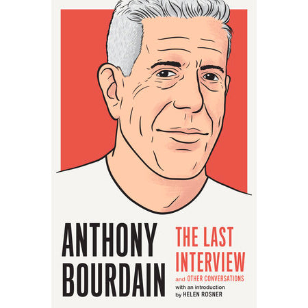 Book - Anthony Bourdain: The Last Interview And Other Conversations