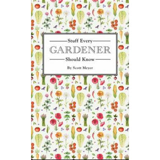 Book - Stuff Every Gardener Should Know by Scott Meyer