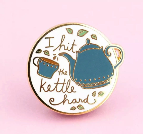 I Hit the Kettle Hard Enamel Pin