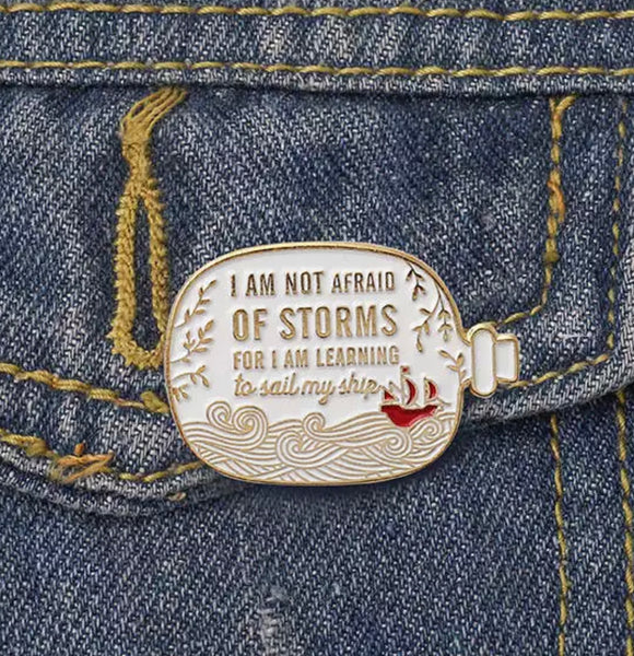 I Am Not Afraid of Storms Enamel Pin