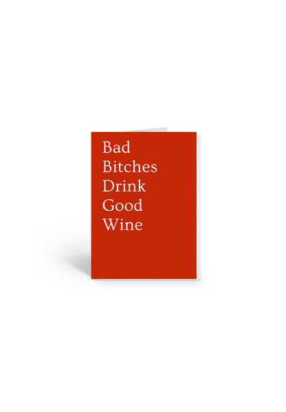 Bad B&tches Drink Good Wine Card