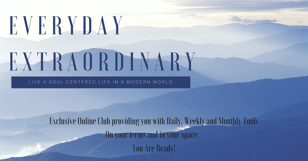 Everyday Extraordinary - Living a Soul Centered Life in a Modern World