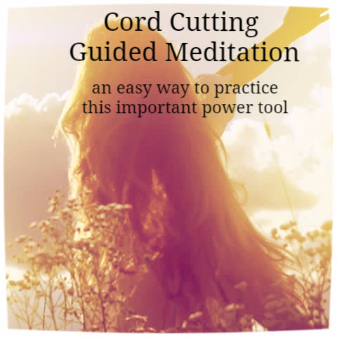 Guided Meditation:   Cord Cutting