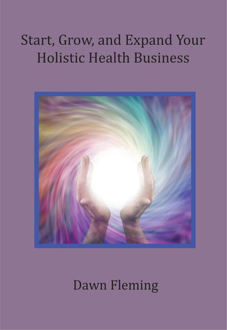 Start, Grow, and Expand Your Holistic Health Practice