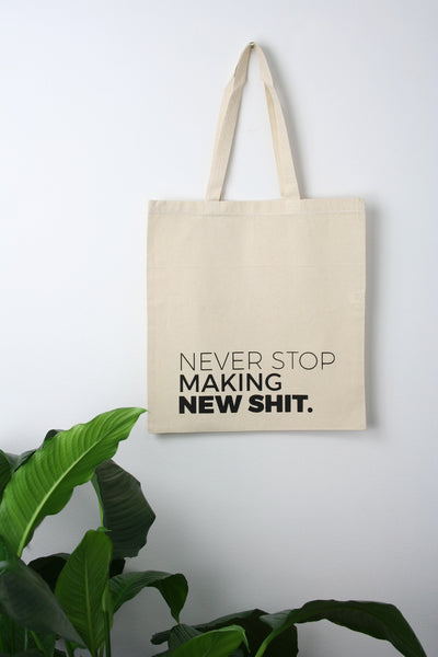 Never Stop Making New Shit Tote Bag