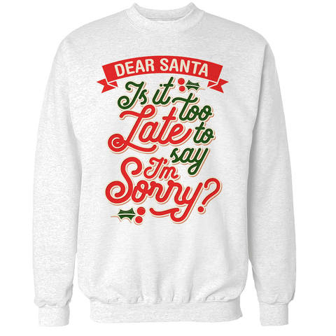 Is it too late now to say I'm sorry? Unisex Sweatshirt