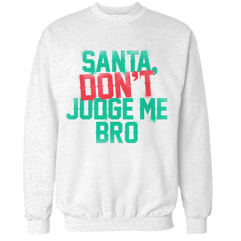Santa Don't Judge Me Bro Unisex Sweatshirt