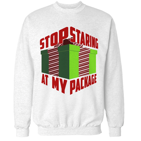 Stop Staring at my Package Unisex Sweatshirt