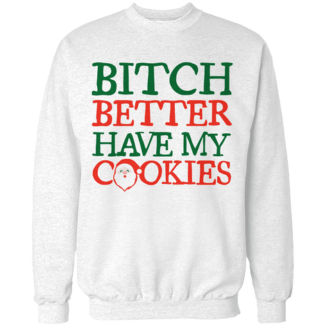 Better Have My Cookies Unisex Sweatshirt