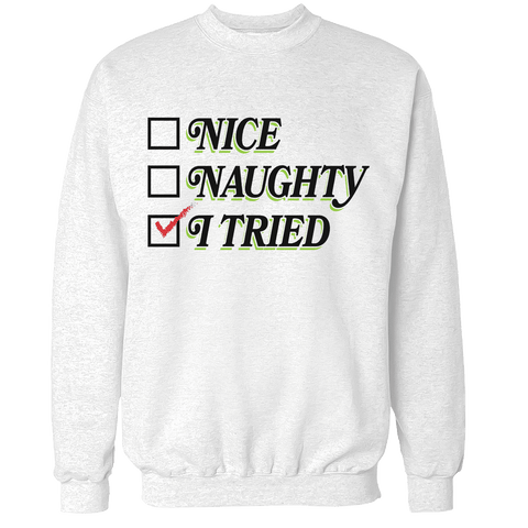 Naughty, Nice, I tried Unisex Sweatshirt
