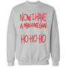 Now I Have a Machine Gun Unisex Sweatshirt
