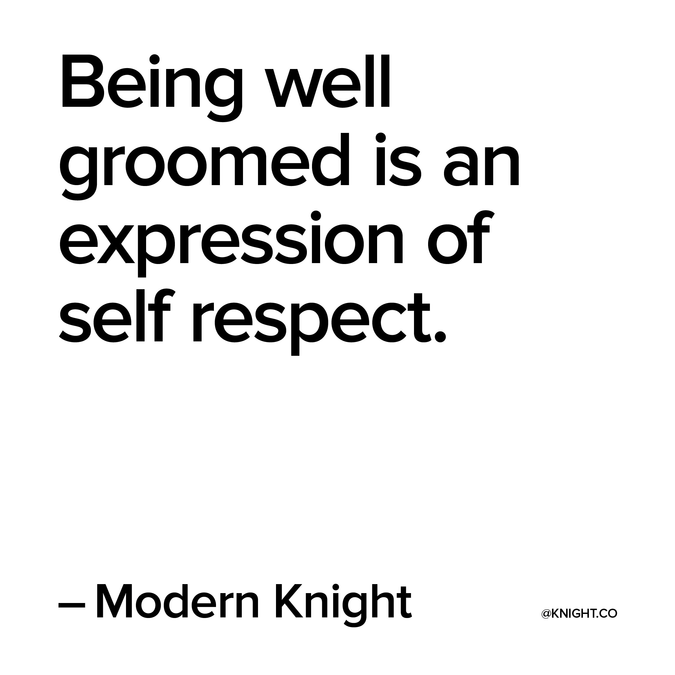 Being well groomed is an expression of self respect Modern Knight