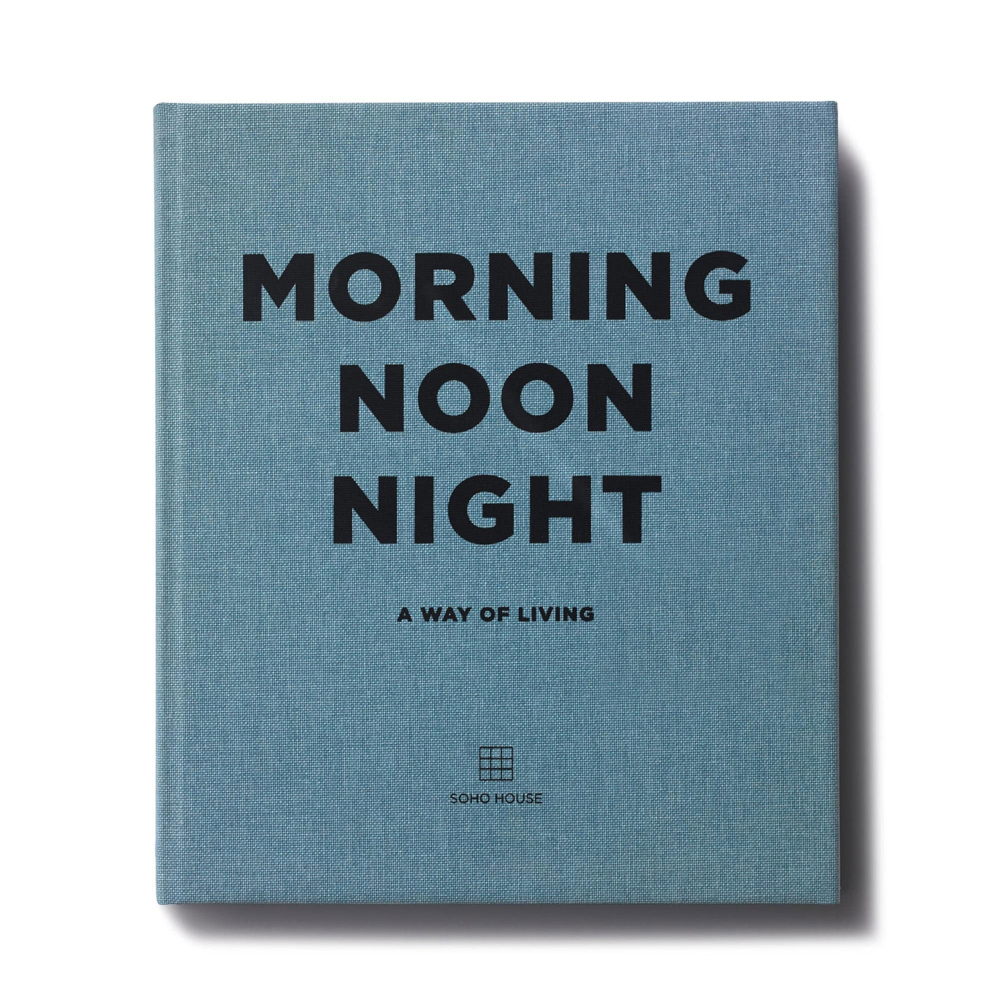 MORNING NOON NIGHT - SOHO HOUSE