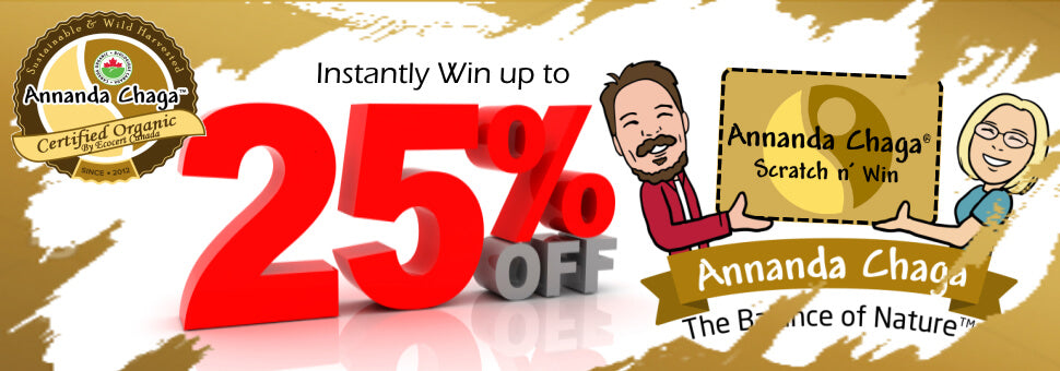 Annanda Chaga Scratch n' Win - Get your lucky Instant Scratch Ticket and win up to 25% off mushroom products