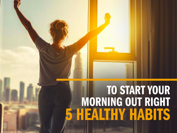 5 Healthy Habits to Start Your Morning Out Right