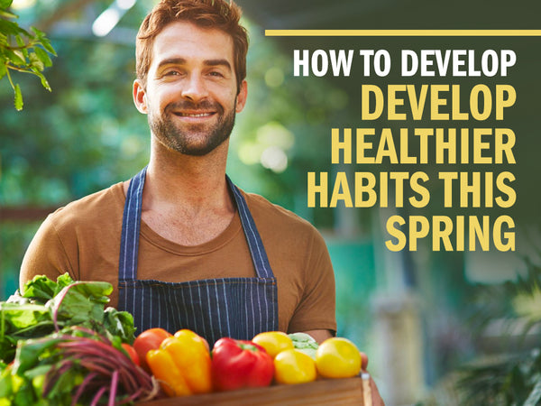 How To Develop Healthier Habits This Spring