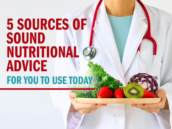 5 Sources of Sound Nutritional Advice for You to Use Today