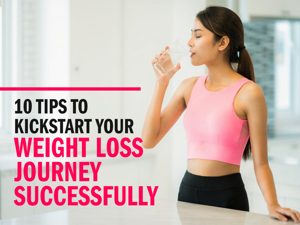 10 Tips to Kickstart Your Weight Loss Journey Successfully