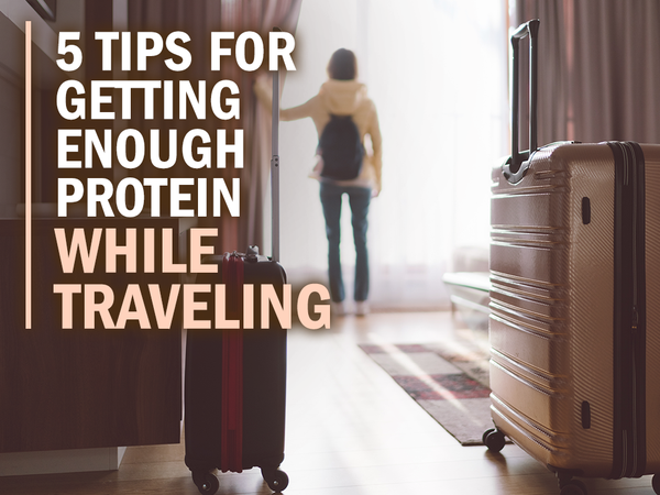 5 Tips for Getting Enough Protein While Traveling